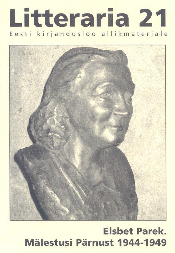 Elsbet Parek «Litteraria» sari. Mälestusi Pärnust 1944-1949 elsbet parek litteraria sari mälestusi aastaist 1939 1944 pärnus