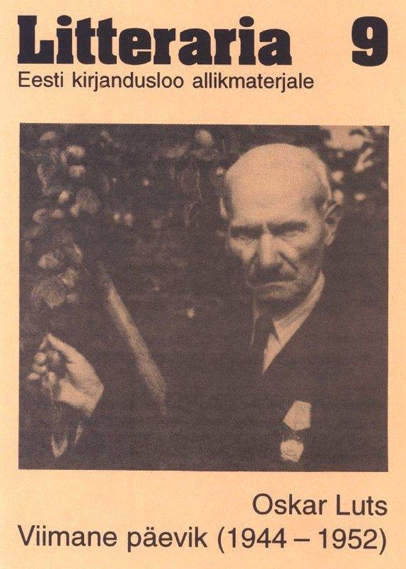 Oskar Luts «Litteraria» sari. Oskar Luts. Viimane päevik (1944–1952) elsbet parek litteraria sari mälestusi aastaist 1939 1944 pärnus