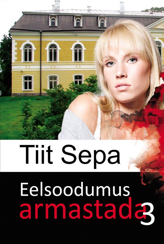 Tiit Sepa Eelsoodumus armastada. Kolmas raamat tiit sepa eelsoodumus armastada esimene raamat