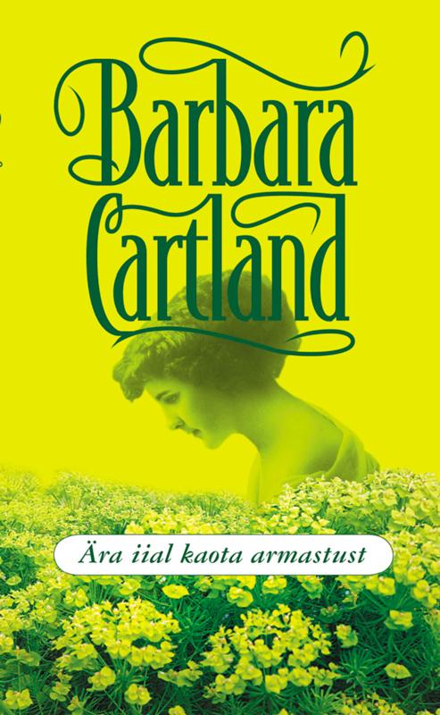 Барбара Картленд Ära iial kaota armastust барбара картленд südamehääl