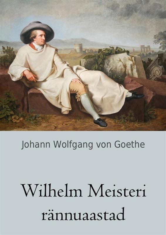 Wilhelm Meisteri rännuaastad ( Johann Wolfgang von Goethe  )