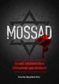 Michael Bar-Zohar - Mossad. Iisraeli salateenistuse t?htsaimad operatsioonid