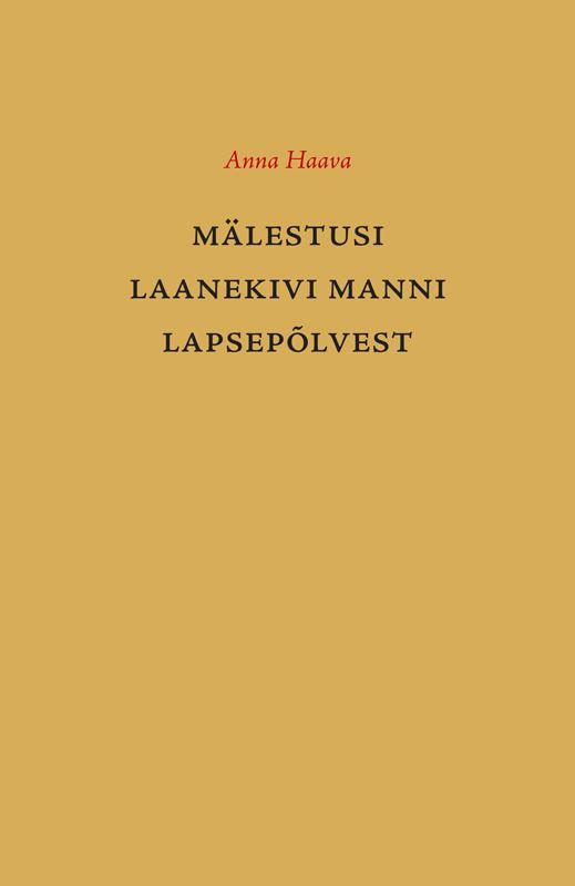 Anna Haava Mälestusi Laanekivi Manni lapsepõlvest ISBN: 9789949473113 elsbet parek litteraria sari mälestusi pärnust 1944 1949