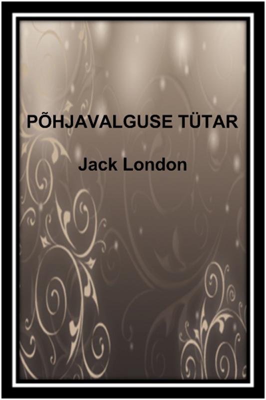 Jack London Põhjavalguse tütar jack london hearts of three