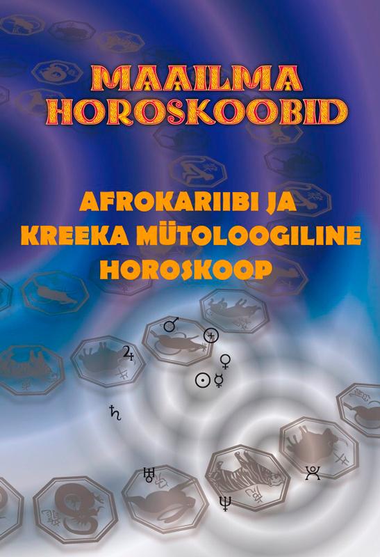 Gerda Kroom (koostaja) Afrokariibi ja Kreeka mütoloogiline horoskoop ISBN: 9789949496372 taimi uuesoo horoskoop 2015 saatuslik aasta
