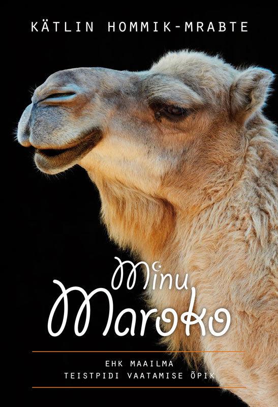 Kätlin Hommik-Mrabte Minu Maroko ISBN: 9789949479221 ene timmusk minu kanada