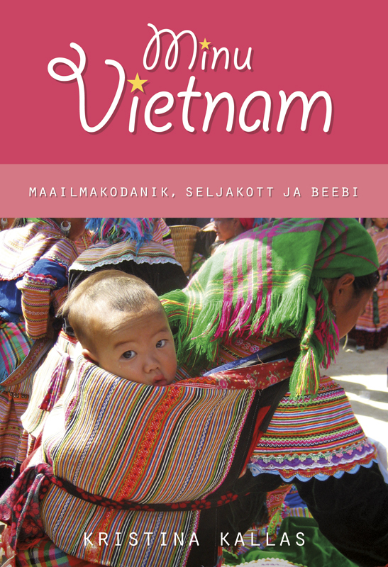 Kristina Kallas Minu Vietnam. Maailmakodanik, seljakott ja beebi. marianne suurmaa minu saksamaa
