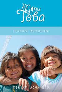 Mirjam Johannes - Minu Toba. Sulgedeta indiaanlane