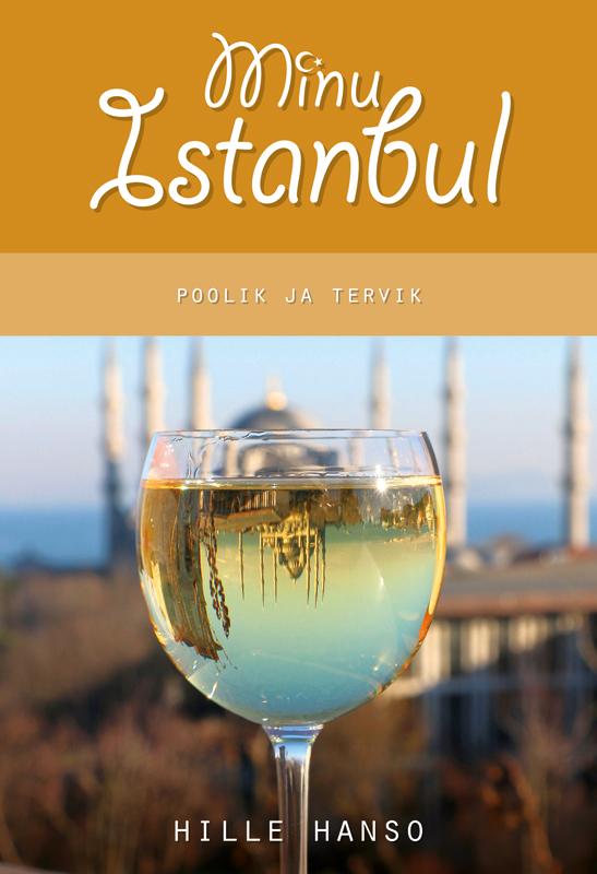 9789949511648 - Hille Hanso: Minu Istanbul. Poolik ja tervik - Raamat