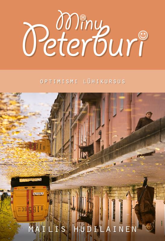 Mailis Hudilainen Minu Peterburi. Optimismi lühikursus mailis hudilainen minu peterburi optimismi lühikursus isbn 9789949511693