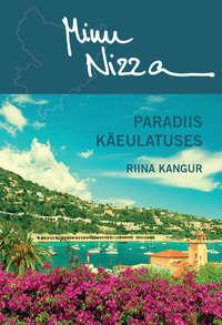 Riina Kangur - Minu Nizza. Paradiis k?eulatuses