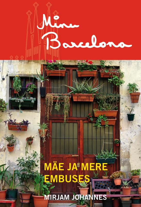 Mirjam Johannes Minu Barcelona. Mäe ja mere embuses marianne suurmaa minu saksamaa