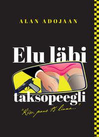 Alan Adojaan - Elu l?bi taksopeegli. Kiisu, pane 15 linna….