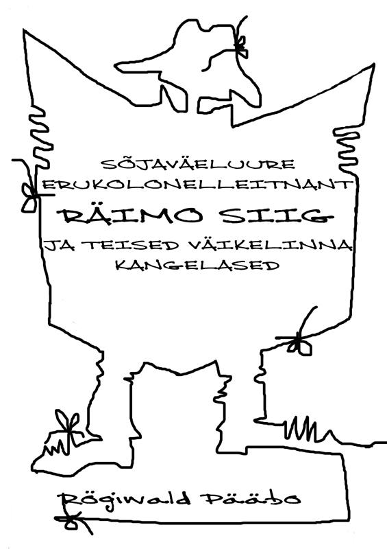 Sojavaeluure erukolonelleitnant RAIMO SIIG ja teised Vaikelinna kangelased