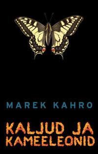 Kahro, Marek  - Kaljud ja kameeleonid