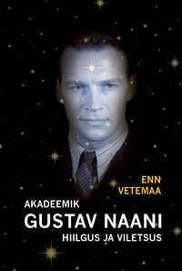 Vetemaa, Enn  - Akadeemik Gustav Naani hiilgus ja viletsus