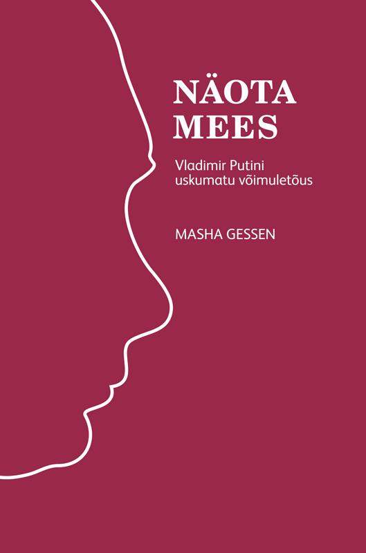 Masha Gessen Näota mees: Vladimir Putini uskumatu võimuletõus rahvaluule roheline mees