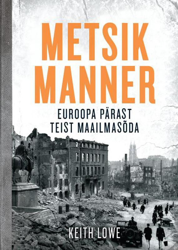 9789949273300 - Keith Lowe: Metsik Manner. Euroopa pärast II maailmasõda - Raamat