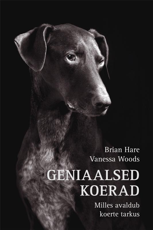 Brian Hare Geniaalsed koerad. Milles avaldub koerte tarkus