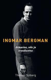 Sj?berg, Thomas  - Ingmar Bergman. Jutustus armastusest, seksist ja truudusetusest