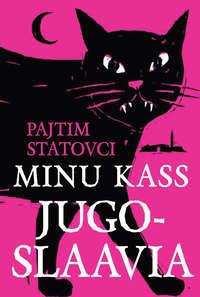 Statovci, Pajtim  - Minu kass Jugoslaavia