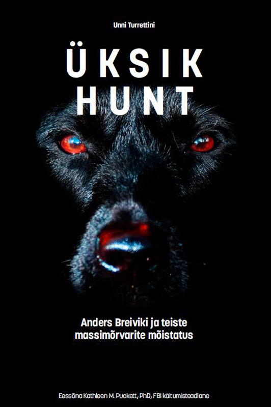 Unni Turrettini Üksik hunt. Anders Breiviku ja teiste massimõrvarite mõistatus