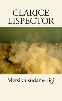 Lispector, Clarice  - Metsiku s?dame ligi