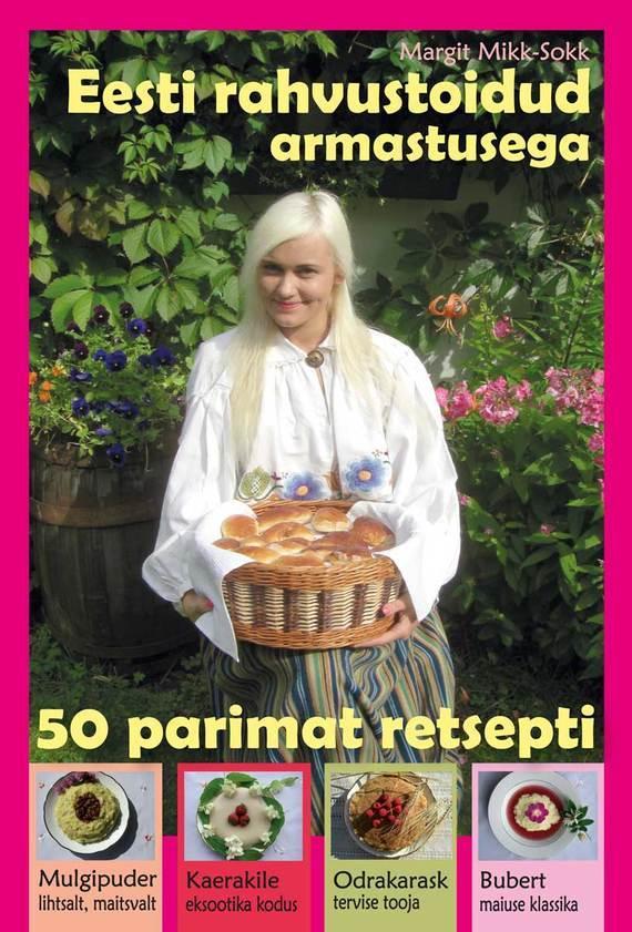 Margit Mikk-Sokk Eesti Rahvustoidud. 50 parimat retsepti mikk line mikk line 22261392