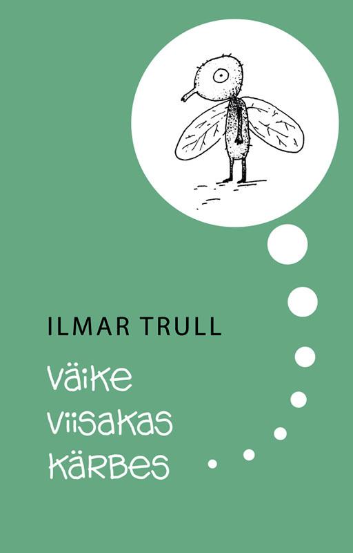Ilmar Trull Väike viisakas kärbes ISBN: 9789985323069 ilmar raamot mälestused isbn 9789985326831