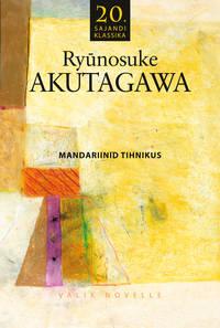 Ryunosuke Akutagawa - Mandariinid tihnikus