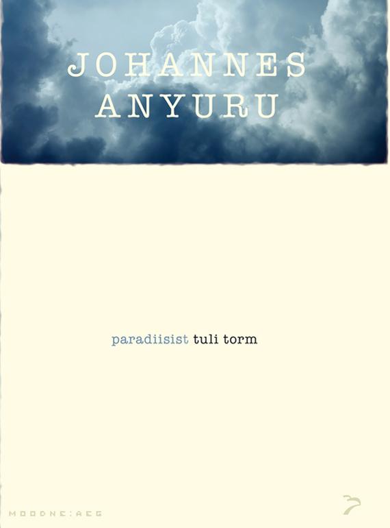 """Johannes Anyuru Paradiisist tuli torm. Sari """"Moodne aeg"""" tommi kinnunen nelja tee rist sari moodne aeg"""