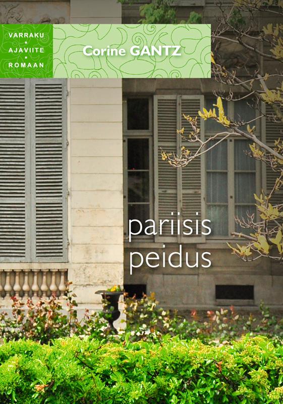 Corine Gantz Pariisis peidus. Sari Varraku ajaviiteromaan corine gantz pariisis peidus sari varraku ajaviiteromaan