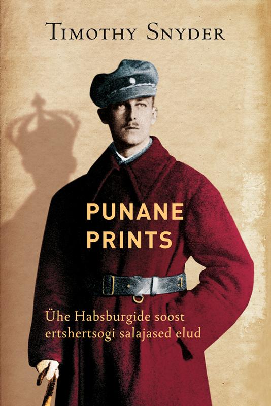 9789985334270 - Timothy Snyder: Punane prints. Ühe Habsburgide soost ertshertsogi salajased elud - Raamat