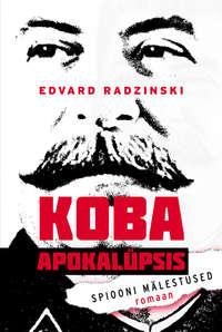 Radzinsky, Edvard  - Koba apokal?psis. Spiooni m?lestused