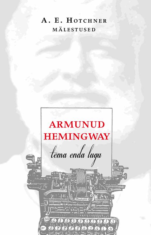 Aaron Edward Hotchner Armunud Hemingway. Tema enda lugu hemingway e a farewell to arms