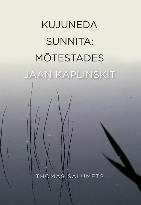 Thomas Salumets Kujuneda sunnita. Mõistmaks Jaan Kaplinskit ISBN: 9789985336533 jaan kaplinski hektor