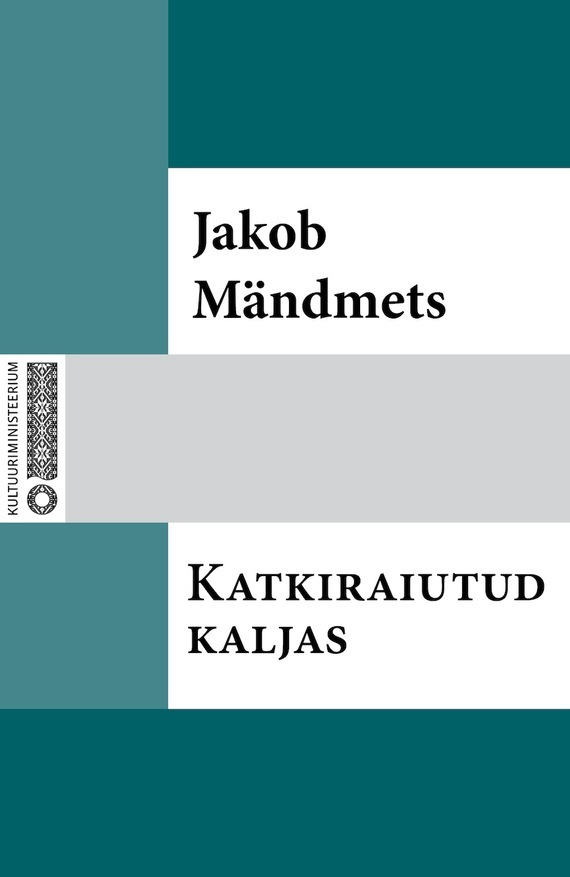 Jakob Mändmets Katkiraiutud kaljas jakob mändmets needmine