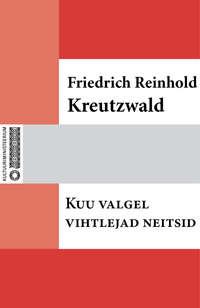 Kreutzwald, Friedrich Reinhold  - Kuu valgel vihtlejad neitsid