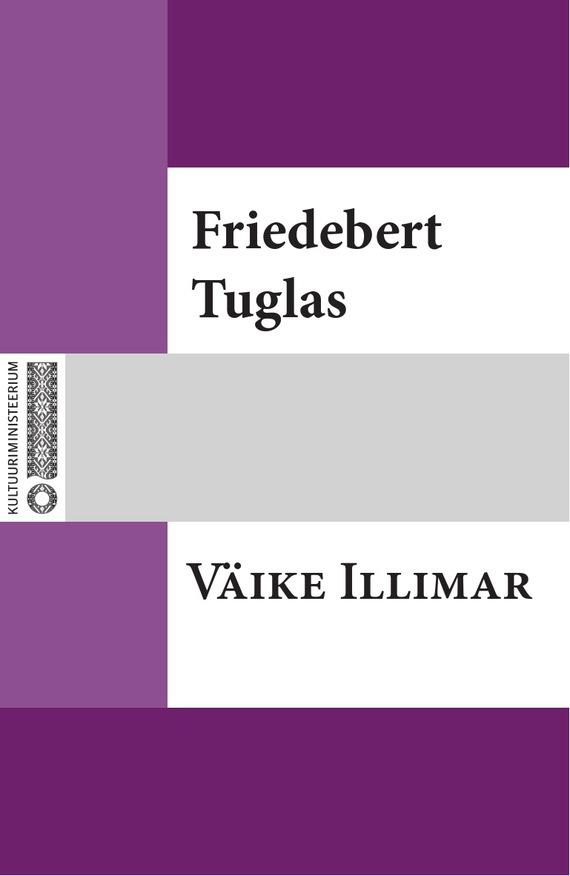 Friedebert Tuglas Väike Illimar ISBN: 9789949530595 johanna spyri väike heidi isbn 9789949459490