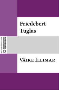Tuglas, Friedebert  - V?ike Illimar