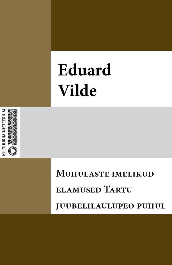 Eduard Vilde Muhulaste imelikud elamused Tartu juubelilaulupeo puhul eduard vilde liha
