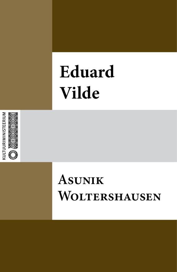 Eduard Vilde Asunik Woltershausen eduard vilde liha