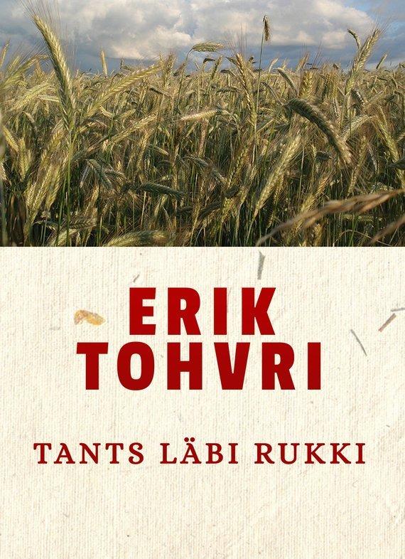 Erik Tohvri Tants läbi rukki erik tohvri elutöö