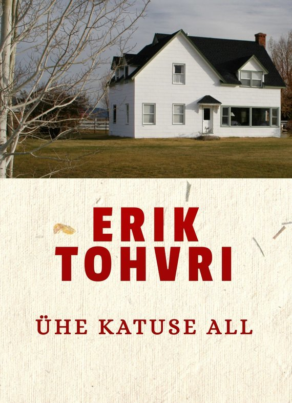 Erik Tohvri Ühe katuse all erik tohvri elutöö