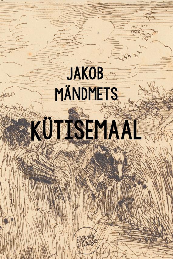 Jakob Mändmets Kütisemaal jakob mändmets tuim rahvas