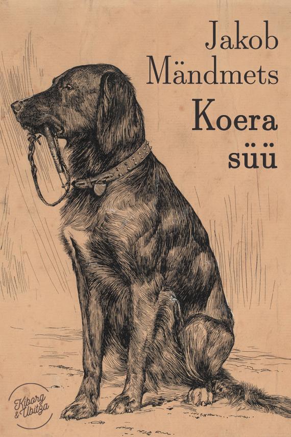 Jakob Mändmets Koera süü jakob mändmets needmine