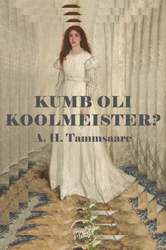 Anton Hansen Tammsaare Kumb oli koolmeister? ISBN: 9789949588787 цена