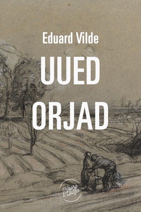 Eduard Vilde Uued orjad eduard vilde liha
