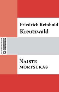 Kreutzwald, Friedrich Reinhold  - Naiste m?rtsukas