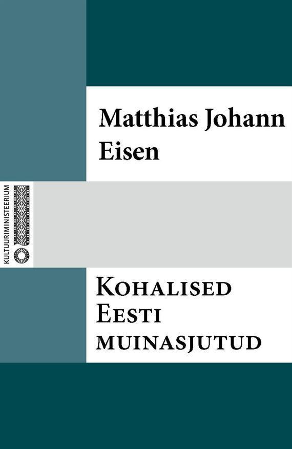 Matthias Johann Eisen Kohalised Eesti muinasjutud urmas bereczki eesti avastamine tekstikogumik varaste ungari eesti kontaktide ajaloo juurde isbn 9789949339846